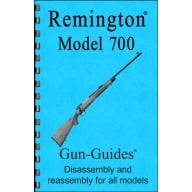 GUN-GUIDES DISASSEMBLY & REASSEMBLY REMINGTON 700 RIFLES